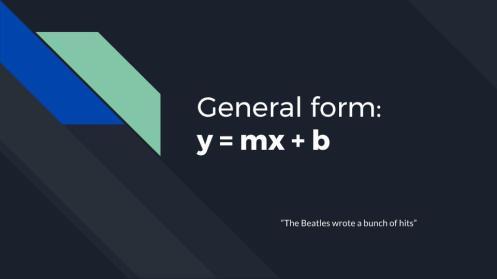 General form- y = mx + b (1)